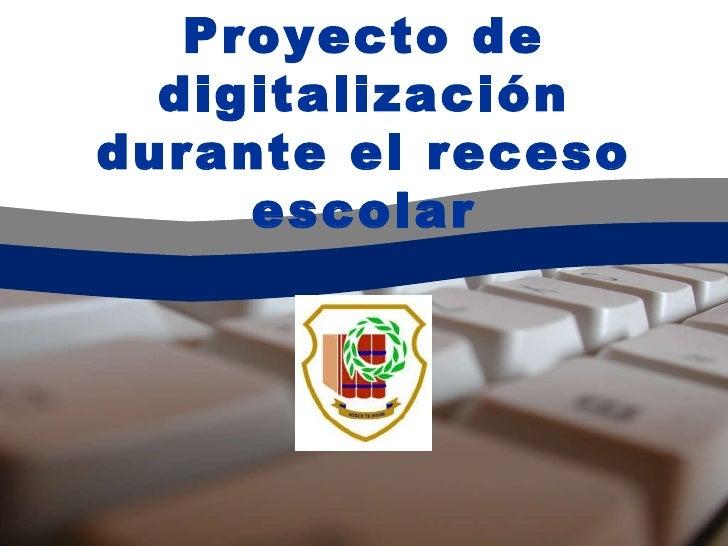 Proyecto de digitalización durante el receso escolar