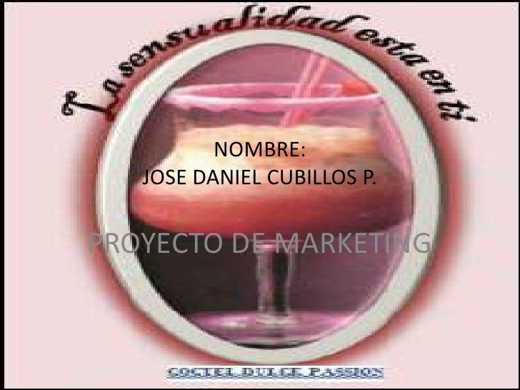 NOMBRE:JOSE DANIEL CUBILLOS P.<br />PROYECTO DE MARKETING<br />