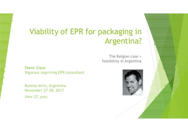 Viability of EPR for packaging in Argentina? The Belgian case + feasibility in Argentina Steve ClausSteve Claus Vigorous i...