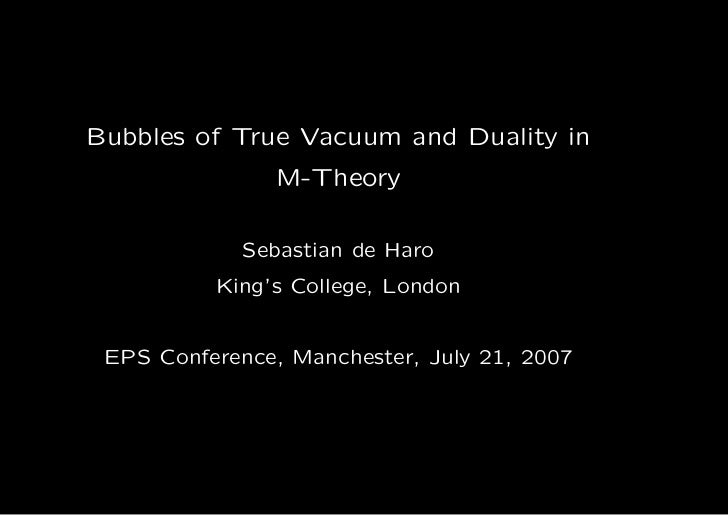 Bubbles of True Vacuum and Duality in                M-Theory             Sebastian de Haro          King's College, Londo...
