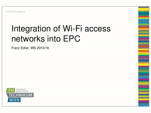 Integration of Wi-Fi access networks into EPC Franz Edler, WS 2015/16