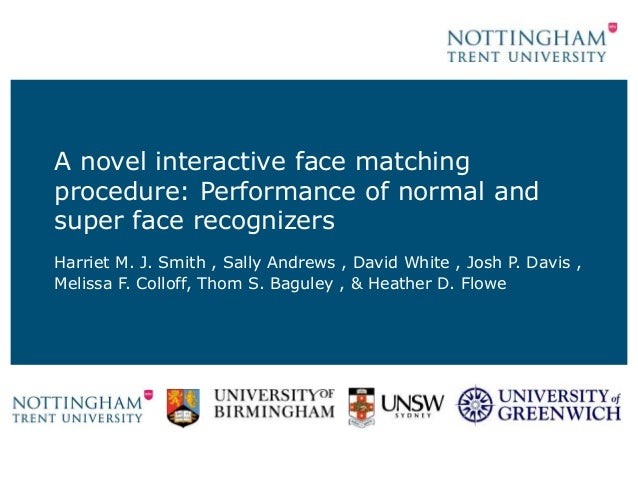 A novel interactive face matching procedure: Performance of normal and super face recognizers Harriet M. J. Smith , Sally ...