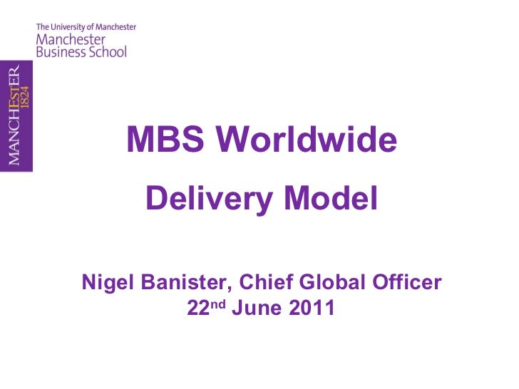 MBS Worldwide Delivery Model Nigel Banister, Chief Global Officer 22 nd  June 2011