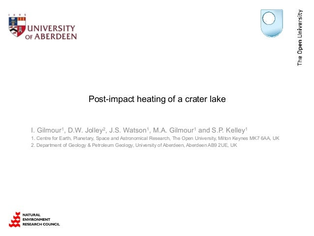 Post-impact heating of a crater lake I. Gilmour1, D.W. Jolley2, J.S. Watson1, M.A. Gilmour1 and S.P. Kelley1 1. Centre for...