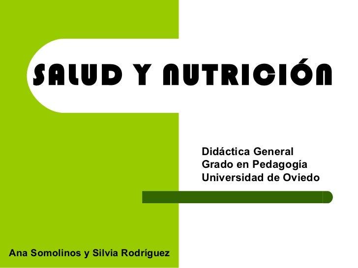 SALUD Y NUTRICIÓN Didáctica General Grado en Pedagogía Universidad de Oviedo Ana Somolinos y Silvia Rodríguez