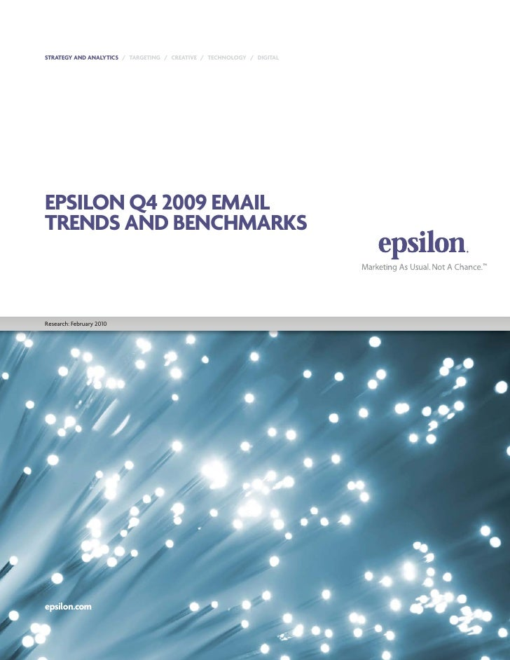STRATEGY AND ANALYTICS / TARGETING / CREATIVE / TECHNOLOGY / DIGITAL     EPSILON Q4 2009 EMAIL TRENDS AND BENCHMARKS    Re...
