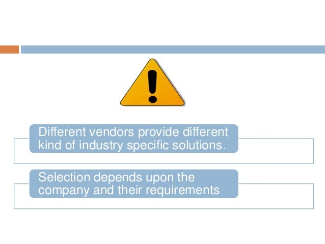 Different vendors provide different kind of industry specific solutions. Selection depends upon the company and their requ...