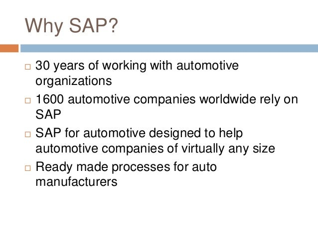 Why SAP?  30 years of working with automotive organizations  1600 automotive companies worldwide rely on SAP  SAP for a...