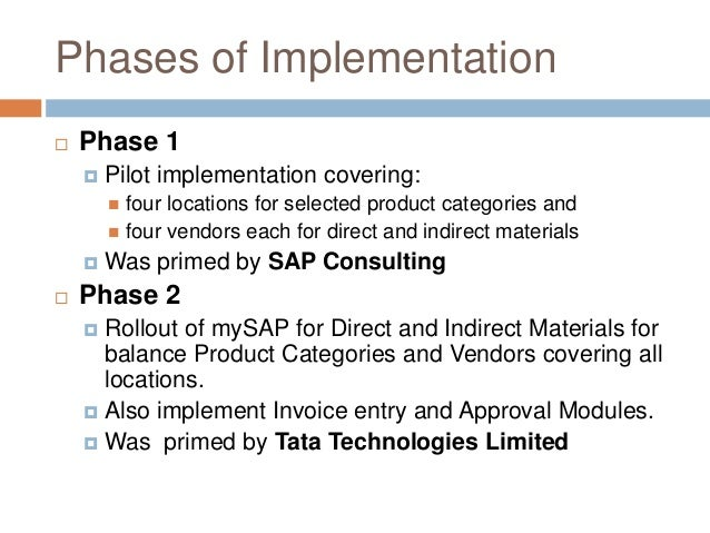 Phases of Implementation  Phase 1  Pilot implementation covering:  four locations for selected product categories and ...