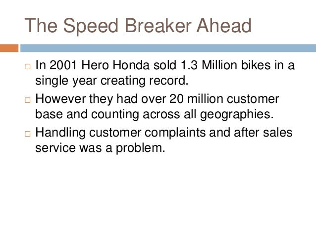 The Speed Breaker Ahead  In 2001 Hero Honda sold 1.3 Million bikes in a single year creating record.  However they had o...