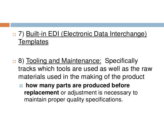  7) Built-in EDI (Electronic Data Interchange) Templates  8) Tooling and Maintenance: Specifically tracks which tools ar...