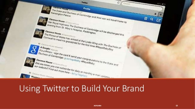 Using Twitter to Build Your Brand #EPSHRM 13