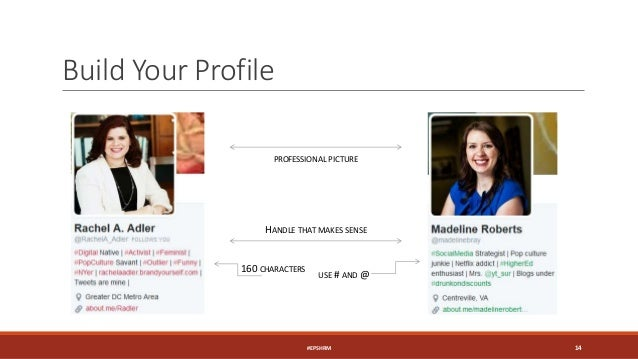 Build Your Profile 160 CHARACTERS USE # AND @ PROFESSIONAL PICTURE HANDLE THAT MAKES SENSE #EPSHRM 14