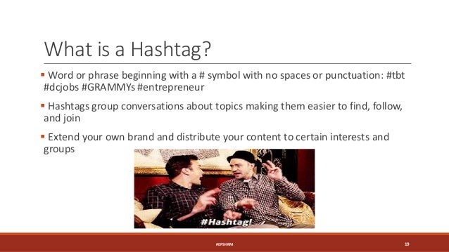 What is a Hashtag?  Word or phrase beginning with a # symbol with no spaces or punctuation: #tbt #dcjobs #GRAMMYs #entrep...