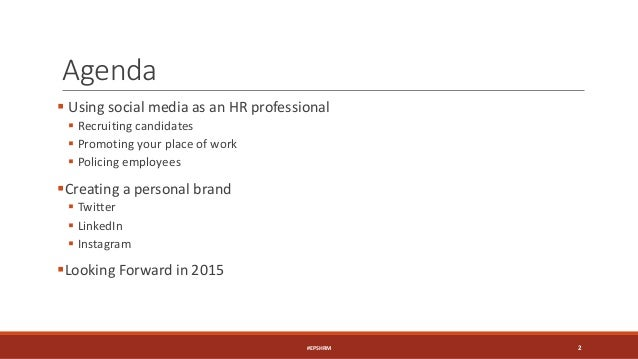 Agenda  Using social media as an HR professional  Recruiting candidates  Promoting your place of work  Policing employ...