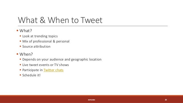 What & When to Tweet  What?  Look at trending topics  Mix of professional & personal  Source attribution  When?  Dep...
