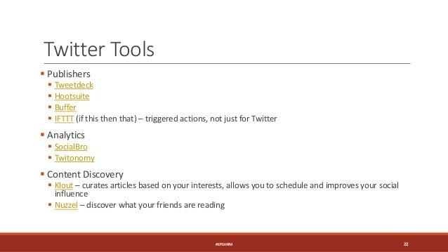 Twitter Tools  Publishers  Tweetdeck  Hootsuite  Buffer  IFTTT (if this then that) – triggered actions, not just for ...