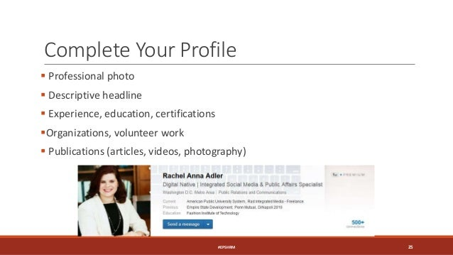 Complete Your Profile  Professional photo  Descriptive headline  Experience, education, certifications Organizations, ...