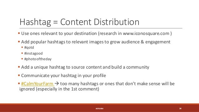 Hashtag = Content Distribution  Use ones relevant to your destination (research in www.iconosquare.com )  Add popular ha...