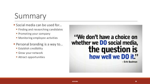 Summary  Social media can be used for…  Finding and researching candidates  Promoting your company  Monitoring employe...