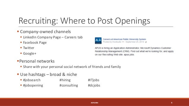 Recruiting: Where to Post Openings  Company-owned channels  LinkedIn Company Page – Careers tab  Facebook Page  Twitte...