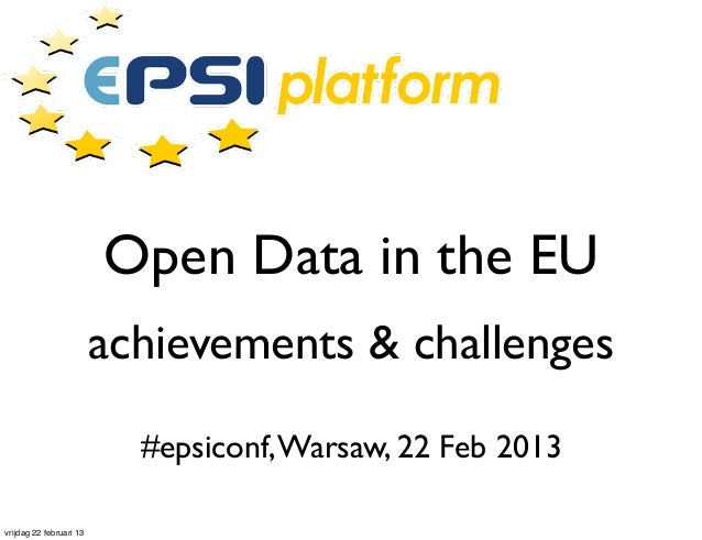 Open Data in the EU                         achievements & challenges                           #epsiconf, Warsaw, 22 Feb ...