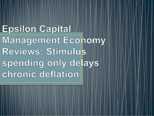 Epsilon Capital Management Economy ReviewsThe huge fiscal and monetary stimulus dispensed in recent years has staved off t...