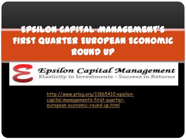Epsilon Capital Management'sFirst Quarter European Economic            Round Up      http://www.prlog.org/11865410-epsilon...
