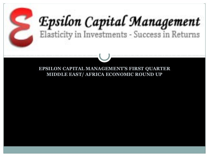 EPSILON CAPITAL MANAGEMENT'S FIRST QUARTER  MIDDLE EAST/ AFRICA ECONOMIC ROUND UP