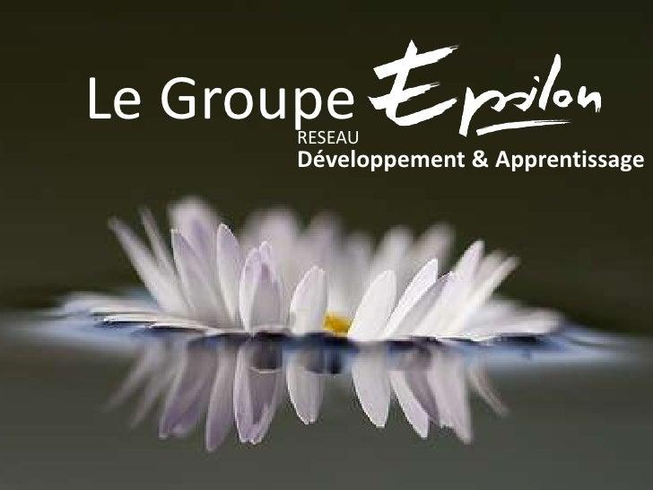 Le Groupe<br />RESEAUDéveloppement & Apprentissage<br />