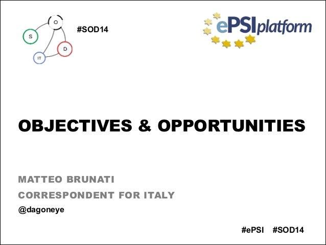 OBJECTIVES & OPPORTUNITIES MATTEO BRUNATI CORRESPONDENT FOR ITALY #SOD14#ePSI @dagoneye #SOD14