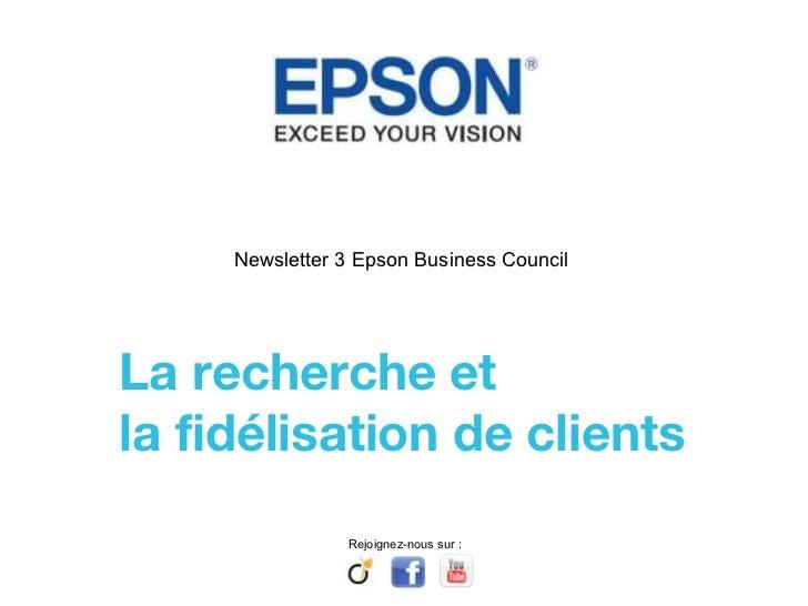 Newsletter 3 Epson Business Council  La recherche et  la fidélisation de clients