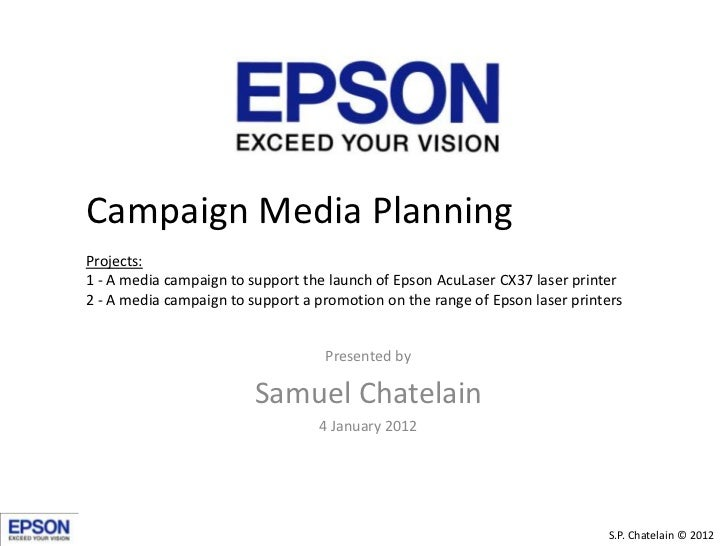 Campaign Media PlanningProjects:1 - A media campaign to support the launch of Epson AcuLaser CX37 laser printer2 - A media...