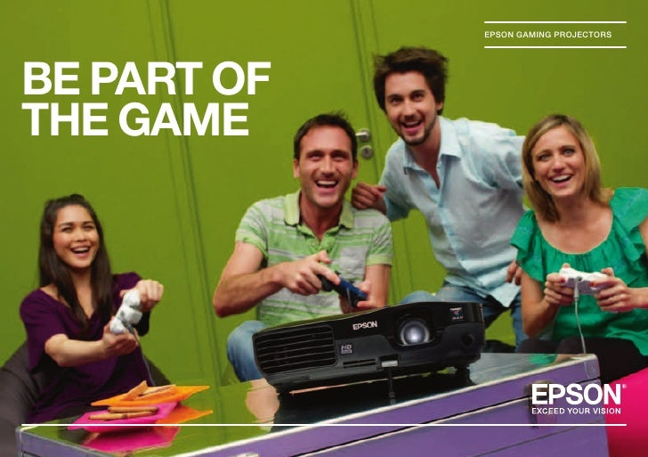 EPSON GAMING PROJECTORS     BE PART OF THE GAME