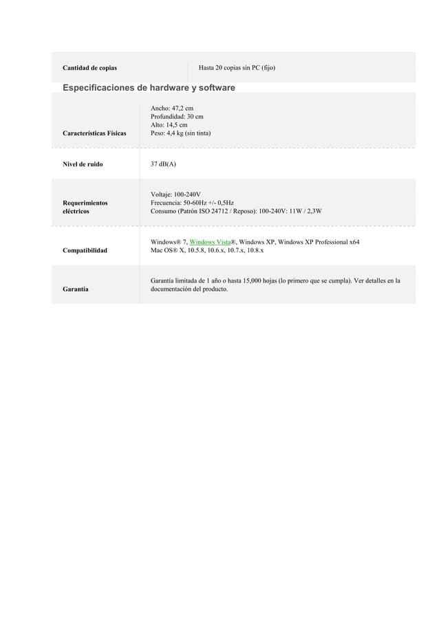 Cantidad de copias Hasta 20 copias sin PC (fijo) Especificaciones de hardware y software Características Físicas Ancho: 47...