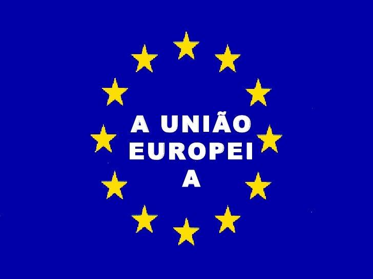 A UNIÃOEUROPEI   A