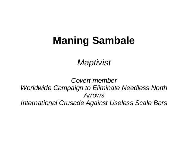 Maning Sambale                  Maptivist                 Covert memberWorldwide Campaign to Eliminate Needless North     ...