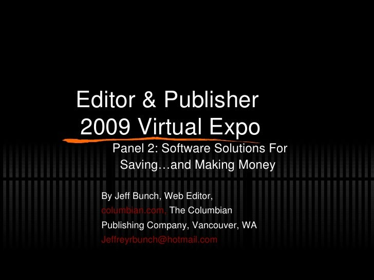 Editor & Publisher  2009 Virtual Expo Panel 2: Software Solutions For Saving…and Making Money By Jeff Bunch, Web Editor, c...