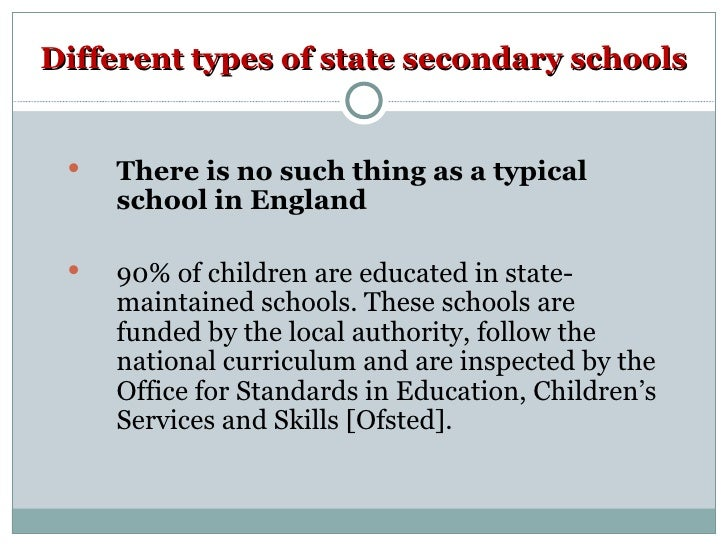 Different types of state secondary schools <ul><li>There is no such thing as a typical school in England </li></ul><ul><li...