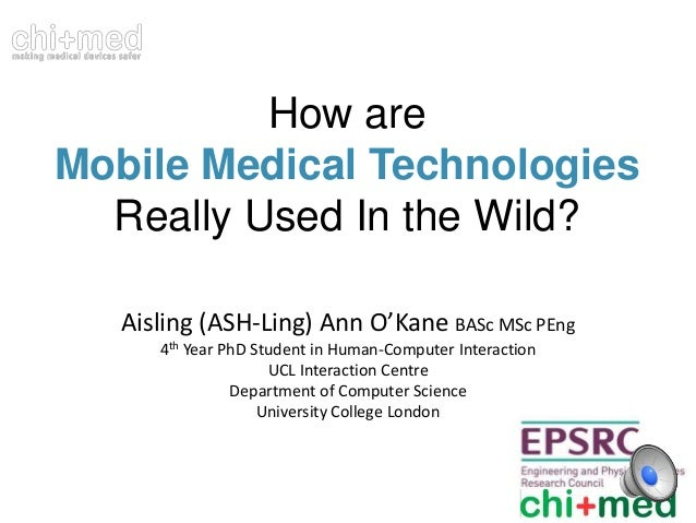 How are Mobile Medical Technologies Really Used In the Wild? Aisling (ASH-Ling) Ann O'Kane BASc MSc PEng 4th Year PhD Stud...