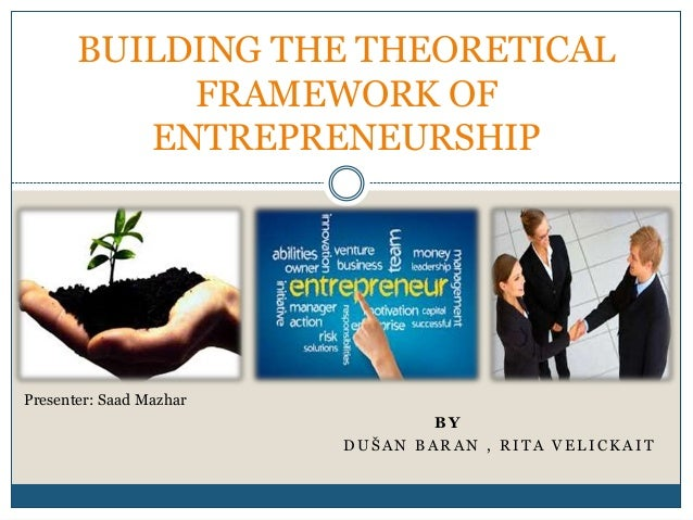 frameworks of entrepreneurship Author: marius kahlert, utwente entrepreneurial framework conditions (efc)  determine the conditions of a country's ecosystem which.