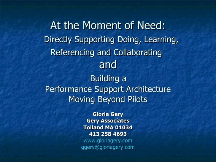 At the Moment of Need:   Directly Supporting Doing, Learning, Referencing and Collaborating   and   Building a  Performanc...