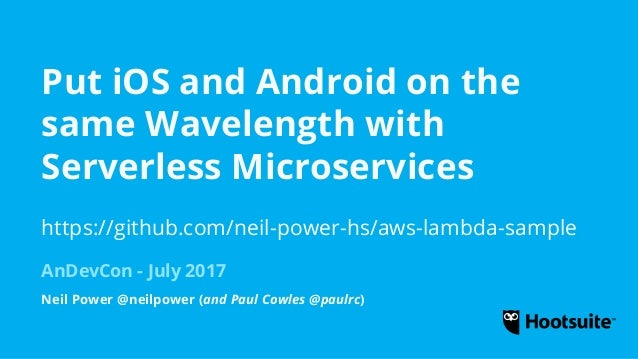 Put iOS and Android on the same Wavelength with Serverless Microservices AnDevCon - July 2017 Neil Power @neilpower (and P...
