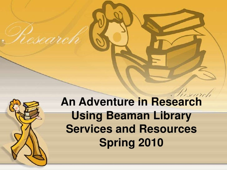 An Adventure in Research<br />Using Beaman Library<br />Services and Resources<br />Spring 2010<br />