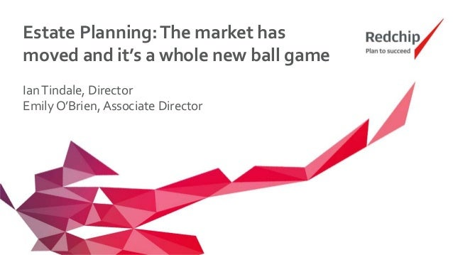 Estate Planning:The market has moved and it's a whole new ball game IanTindale, Director Emily O'Brien, Associate Director