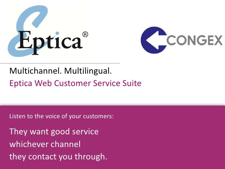 Multichannel. Multilingual. Eptica Web Customer Service Suite   Listen to the voice of your customers:  They want good ser...