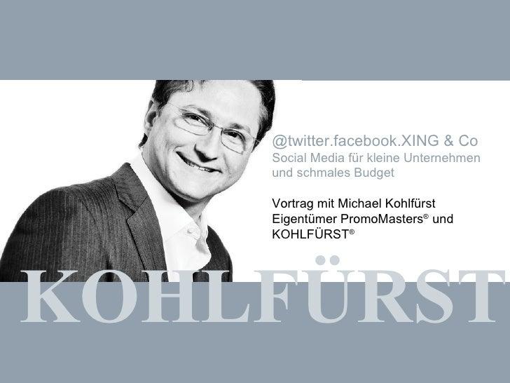 KOHLFÜRST @twitter.facebook.XING & Co Social Media für kleine Unternehmen und schmales Budget Vortrag mit Michael Kohlfürs...