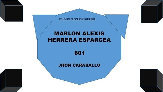 COLEGIO NICOLAS ESGUERRA MARLON ALEXIS HERRERA ESPARCEA 801 JHON CARABALLO