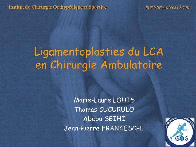 1 Institut de Chirurgie Orthopédique et Sportive http://www.icos13.com Marie-Laure LOUIS Thomas CUCURULO Abdou SBIHI Jean-...