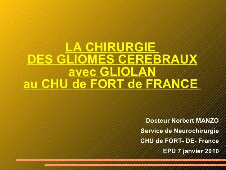 LA CHIRURGIE  DES GLIOMES CEREBRAUX avec GLIOLAN au CHU de FORT de FRANCE  <ul><li>Docteur Norbert MANZO </li></ul><ul><li...